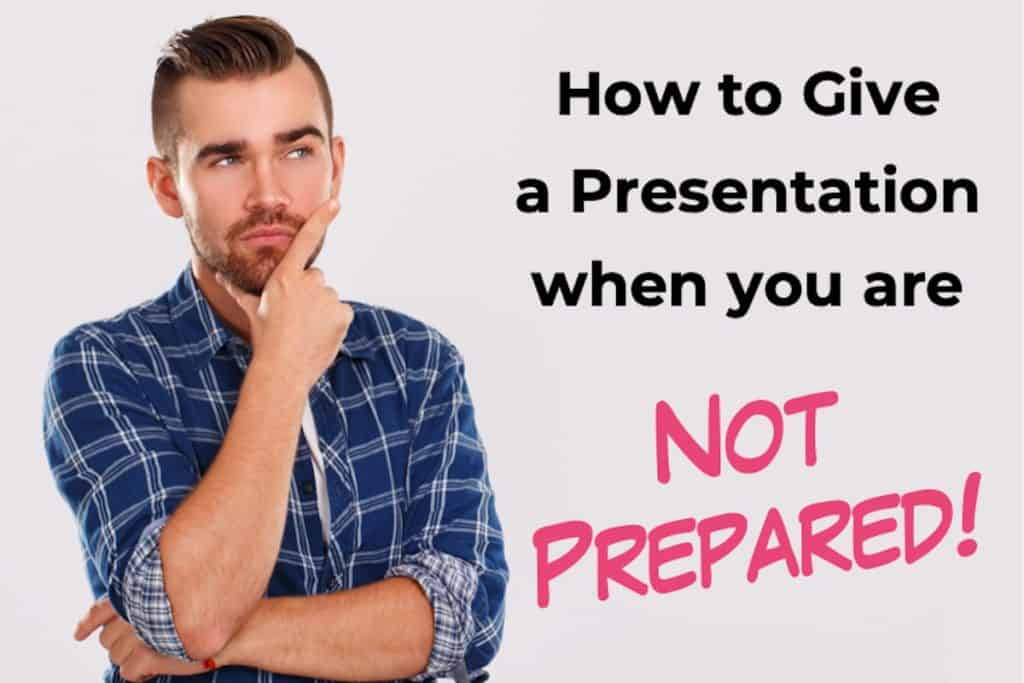 How to give a presentation when you are not prepared